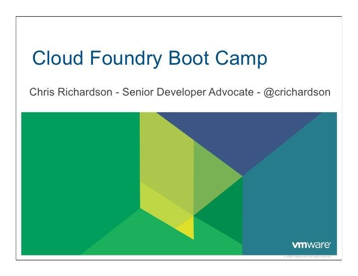 Cloud Foundry Boot CampChris Richardson - Senior Developer Advocate - @crichardson                                        ...
