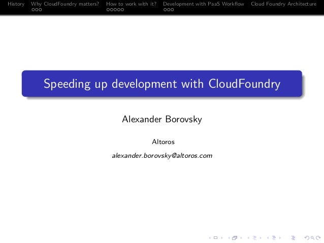 History  Why CloudFoundry matters? ...  How to work with it? .....  Development with PaaS Workflow ...  Cloud Foundry Archi...