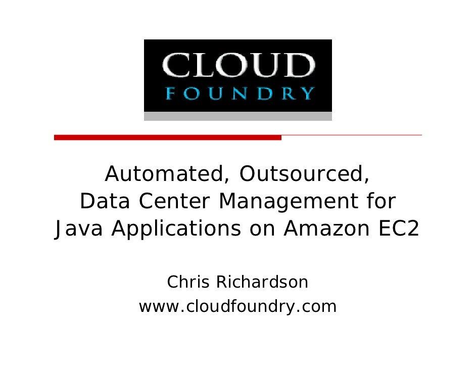 Automated, Outsourced,   Data Center Management for Java Applications on Amazon EC2           Chris Richardson        www....
