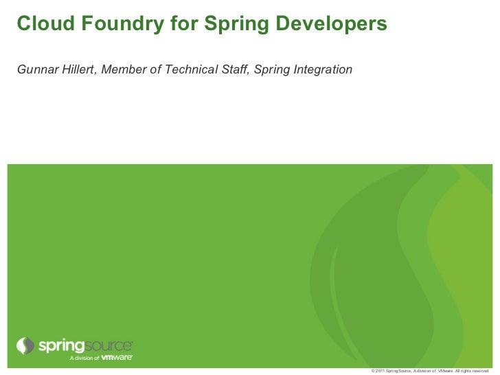 Cloud Foundry for Spring DevelopersGunnar Hillert, Member of Technical Staff, Spring Integration                          ...