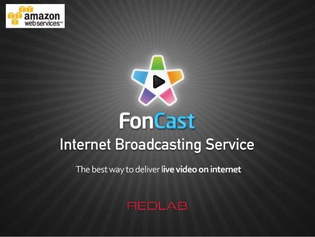 FonCast - Internet Broadcasting Service   소개 FonCast는 셋탑박스 및 스마트폰/스마트 태블릿을 모두 지원하는 라이브 스트리밍 및 VOD 송출 시스템 입니다. 폰캐스트는 N-Scre...