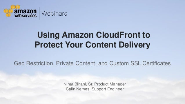 Using Amazon CloudFront to Protect Your Content Delivery Geo Restriction, Private Content, and Custom SSL Certificates  Ni...