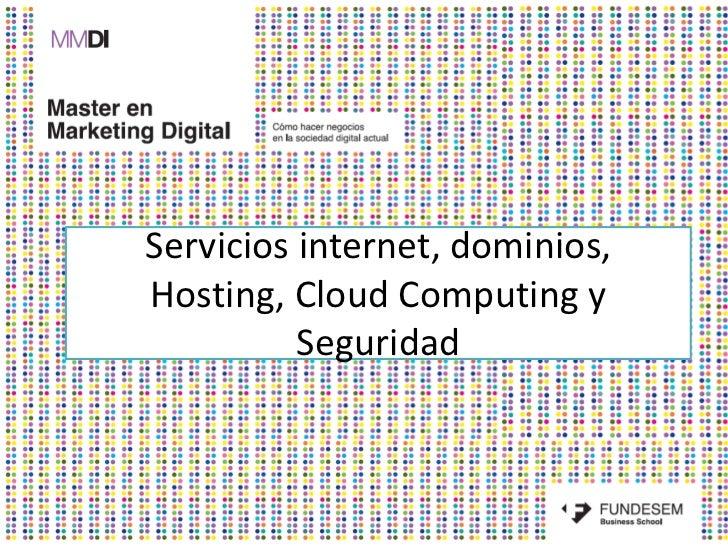 Servicios internet, dominios,Hosting, Cloud Computing y          Seguridad