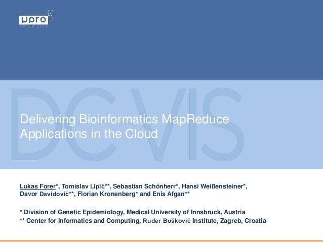 Delivering Bioinformatics MapReduce Applications in the Cloud Lukas Forer*, Tomislav Lipić**, Sebastian Schönherr*, Hansi ...