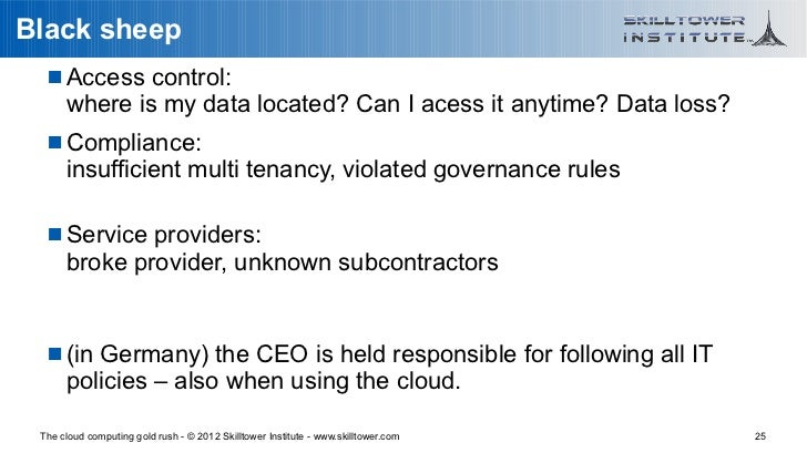 Black sheep    Access control:      where is my data located? Can I acess it anytime? Data loss?    Compliance:      ins...