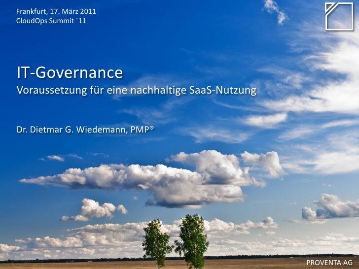 Frankfurt, 17. März 2011CloudOps Summit ´11IT-GovernanceVoraussetzung für eine nachhaltige SaaS-NutzungDr. Dietmar G. Wied...