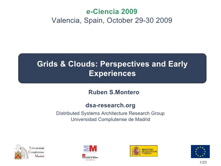 e-Ciencia 2009    Valencia, Spain, October 29-30 2009     Grids & Clouds: Perspectives and Early              Experiences ...