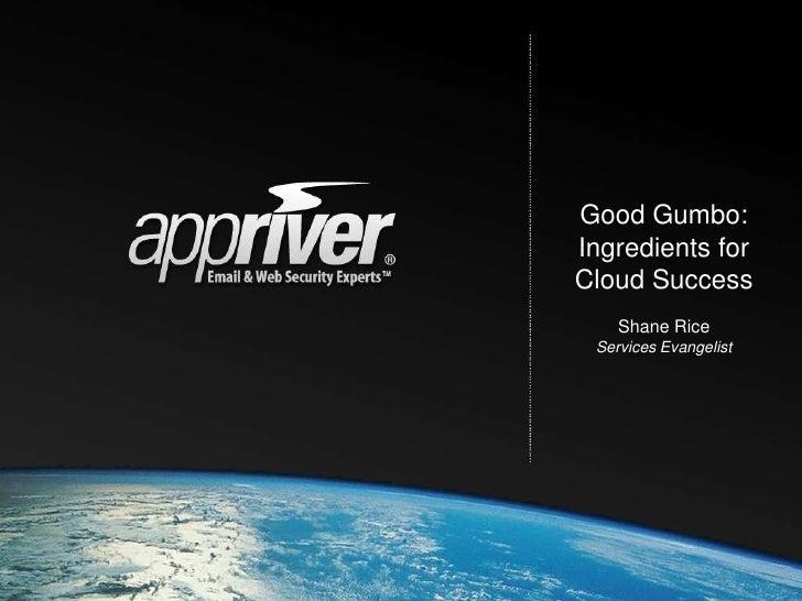 Good Gumbo:Ingredients forCloud Success    Shane Rice Services Evangelist