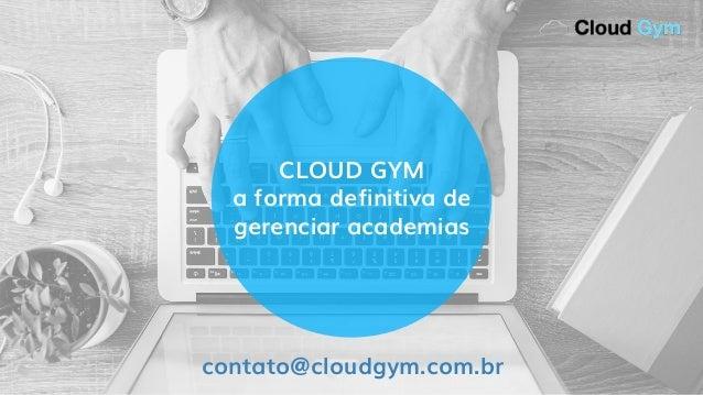 CLOUD GYM a forma definitiva de gerenciar academias contato@cloudgym.com.br