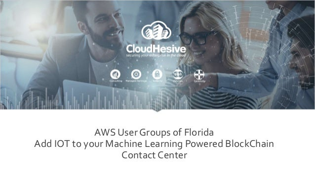 AWS User Groups of Florida Add IOT to your Machine Learning Powered BlockChain Contact Center
