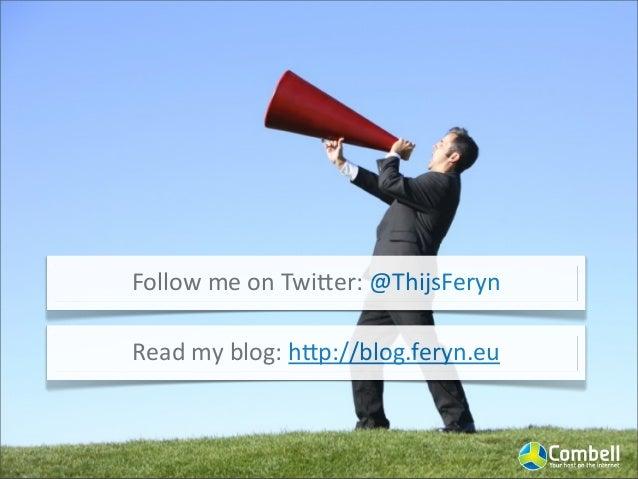 Follow  me  on  TwiUer:  @ThijsFeryn Read  my  blog:  hUp://blog.feryn.eu