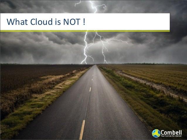 What  Cloud  is  NOT  ! Not  a  technology Not  a  revoluJon Not  a  philosophy
