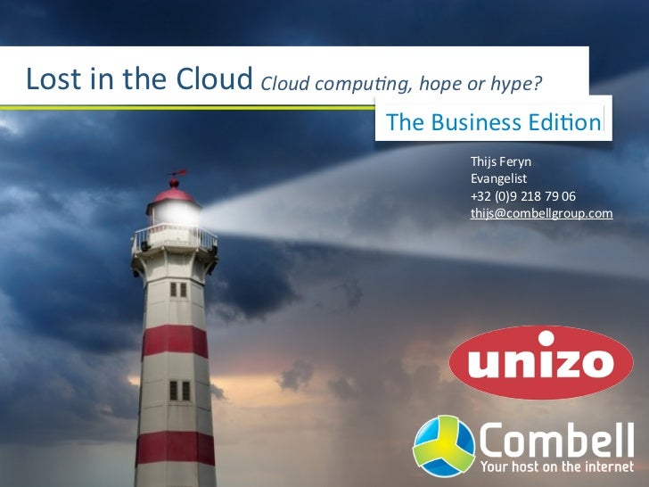 Lost	  in	  the	  Cloud Cloud	  compu*ng,	  hope	  or	  hype?                                               The	  Business...