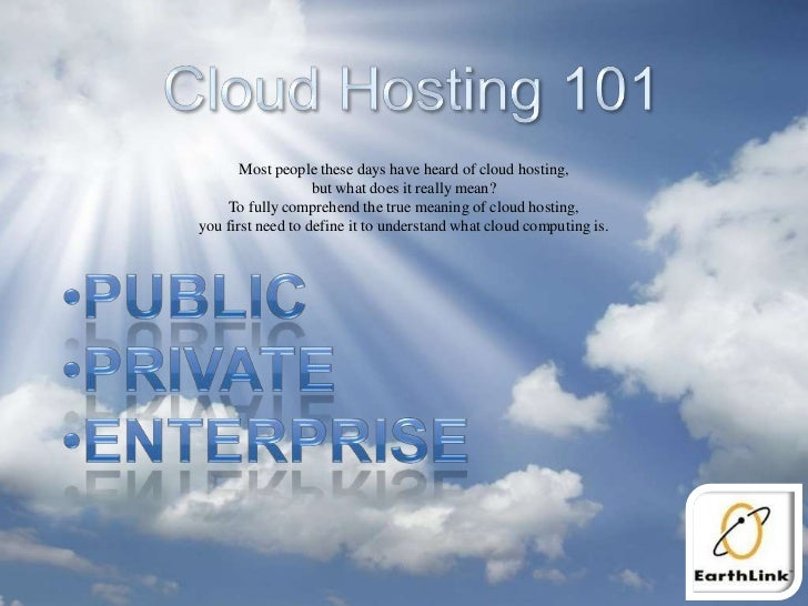 Cloud Hosting 101<br />Most people these days have heard of cloud hosting, <br />but what does it really mean? <br />To fu...