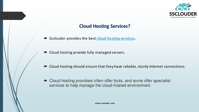 Cloud Hosting Services?  Ssclouder provides the best cloud hosting services.  Cloud hosting provide fully managed server...