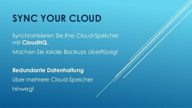 SYNC YOUR CLOUD Synchronisieren Sie Ihre Cloud-Speicher mit CloudHQ. Machen Sie lokale Backups überflüssig! Redundante Dat...