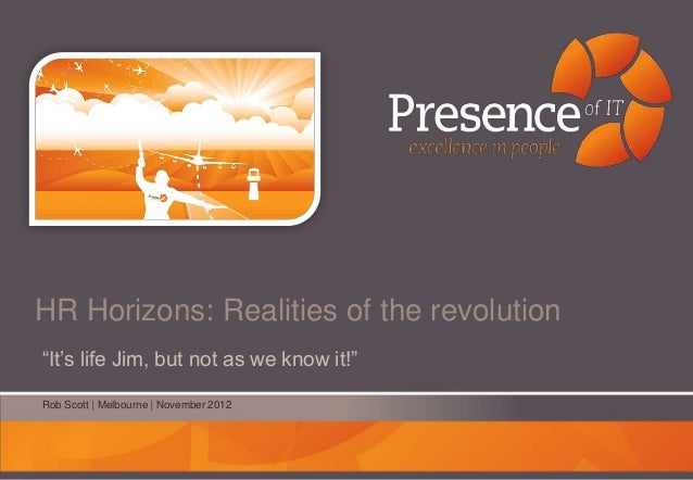 """HR Horizons: Realities of the revolution""""It""""s life Jim, but not as we know it!""""Rob Scott 