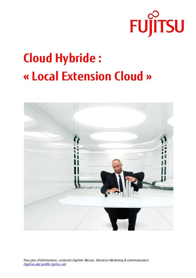 Cloud Hybride :« Local Extension Cloud »Pour plus d'informations, contactez Daphné Alecian, Directrice Marketing & Communi...