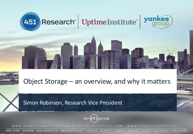 Object Storage – an overview, and why it matters Simon Robinson, Research Vice President