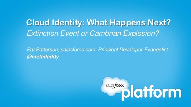 Cloud Identity: What Happens Next?Extinction Event or Cambrian Explosion?Pat Patterson, salesforce.com, Principal Develope...