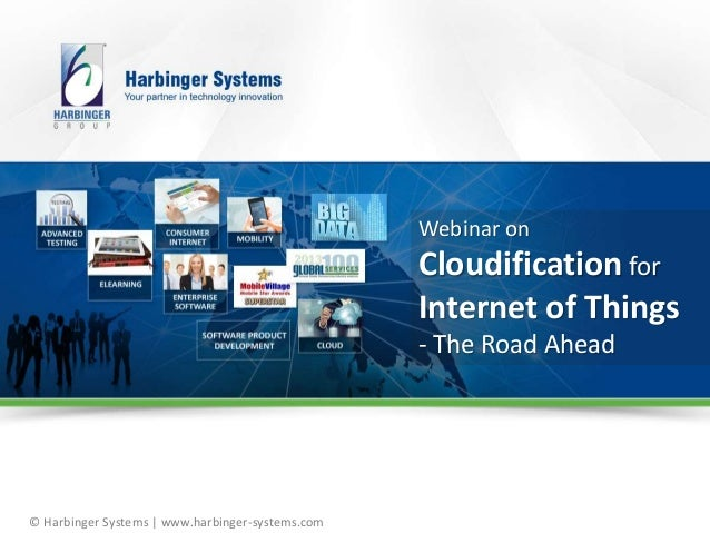 © Harbinger Systems | www.harbinger-systems.com Webinar on Cloudification for Internet of Things - The Road Ahead