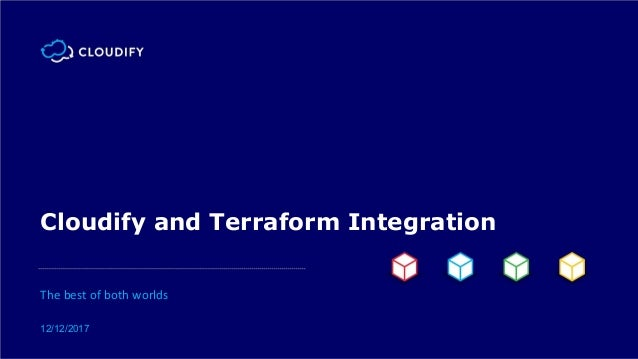 Cloudify and Terraform Integration The best of both worlds 12/12/2017