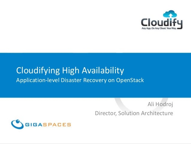 Cloudifying High Availability Application-level Disaster Recovery on OpenStack Ali Hodroj Director, Solution Architecture