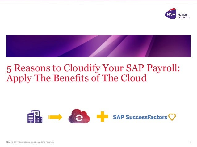NGA Human Resources confidential. All rights reserved. 5 Reasons to Cloudify Your SAP Payroll: Apply The Benefits of The C...