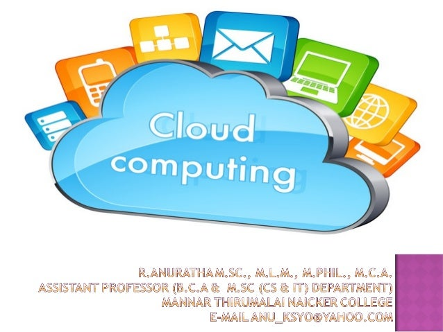 Contents • Introduction • Why Cloud? • History of Cloud • Evolution of Cloud • Definition of Cloud • Cloud Models • Pros a...