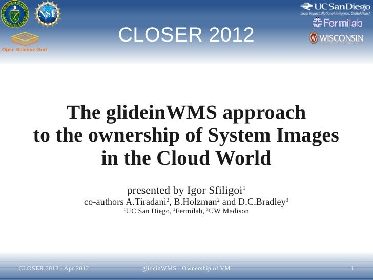 CLOSER 2012        The glideinWMS approach    to the ownership of System Images            in the Cloud World             ...