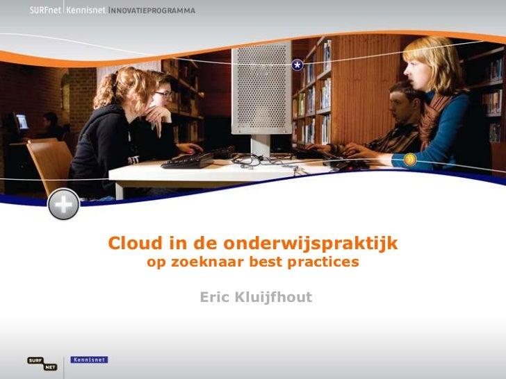 Cloud in de onderwijspraktijkop zoeknaar best practices<br />Eric Kluijfhout<br />
