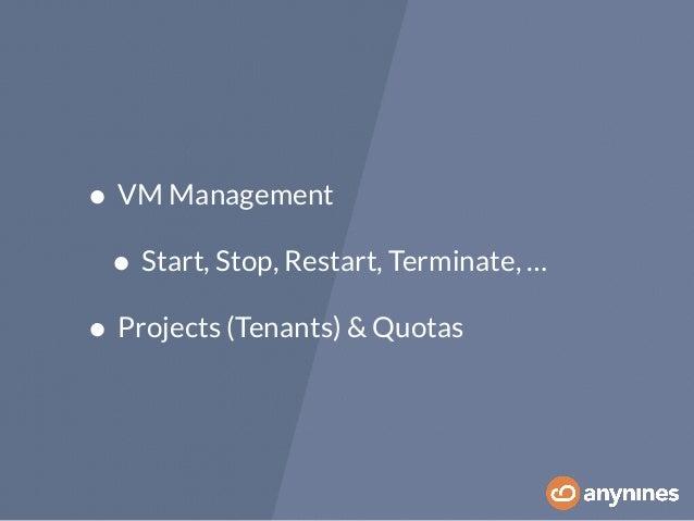 • VM Management  • Start, Stop, Restart, Terminate, …  • Projects (Tenants) & Quotas