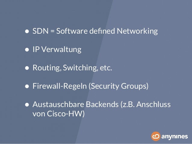 • SDN = Software defined Networking  • IP Verwaltung  • Routing, Switching, etc.  • Firewall-Regeln (Security Groups)  • A...