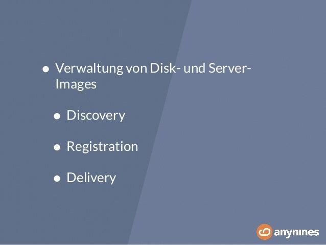 • Verwaltung von Disk- und Server-  Images  • Discovery  • Registration  • Delivery