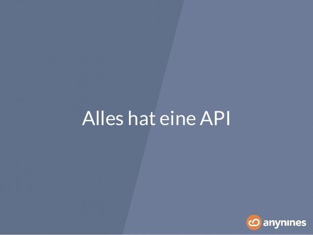 Alles hat eine API