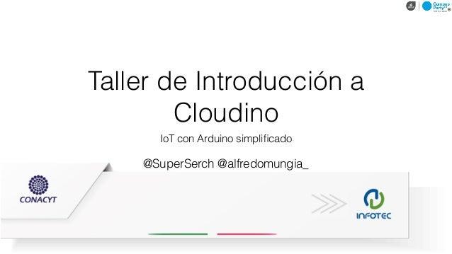 Taller de Introducción a Cloudino IoT con Arduino simplificado @SuperSerch @alfredomungia_
