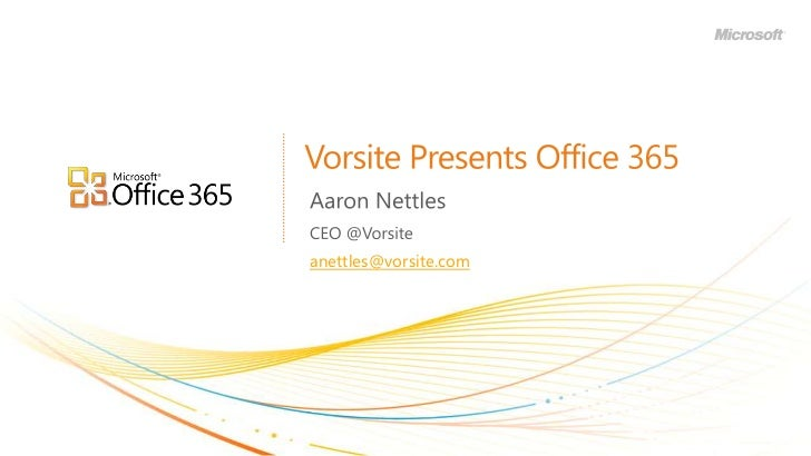 Vorsite Presents Office 365<br />Aaron Nettles<br />CEO @Vorsite<br />anettles@vorsite.com<br />