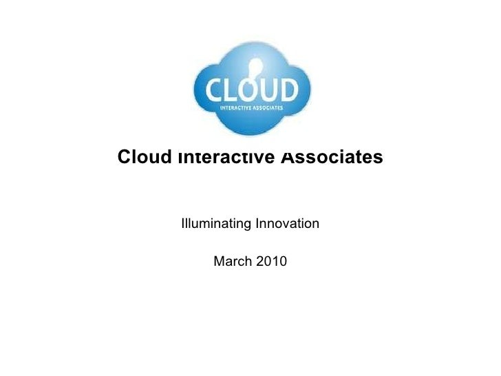 Cloud Interactive Associates Illuminating Innovation March 2010