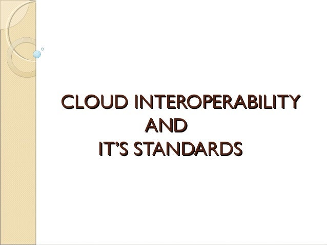 CLOUD INTEROPERABILITY AND IT'S STANDARDS