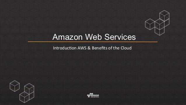 Amazon Web Services  Introduc)on  AWS  &  Benefits  of  the  Cloud