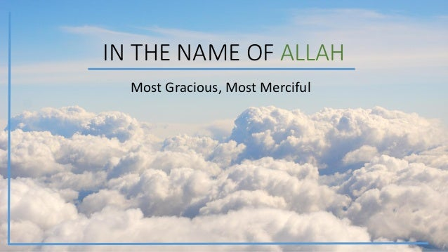 IN THE NAME OF ALLAH Most Gracious, Most Merciful