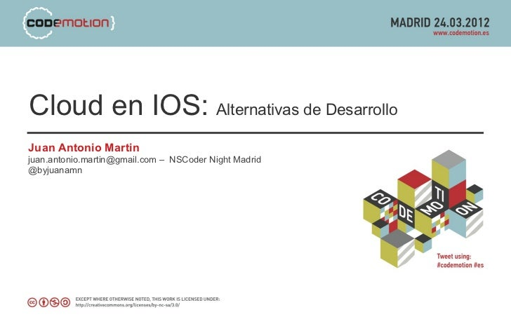 Cloud en IOS: Alternativas de DesarrolloJuan Antonio Martinjuan.antonio.martin@gmail.com – NSCoder Night Madrid@byjuanamn