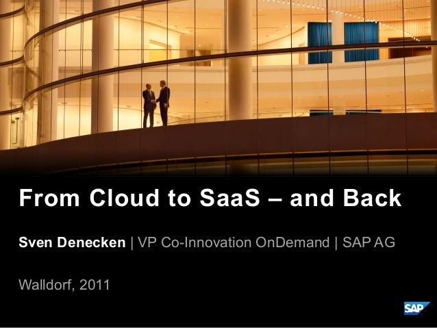 Sven Denecken | VP Co-Innovation OnDemand | SAP AG Walldorf, 2011 From Cloud to SaaS – and Back