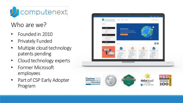 Who are we? • Founded in 2010 • Privately Funded • Multiple cloud technology patents pending • Cloud technology experts • ...