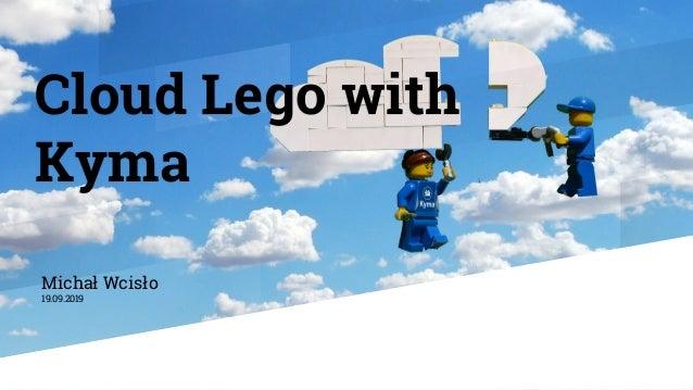Cloud Lego with Kyma Michał Wcisło 19.09.2019