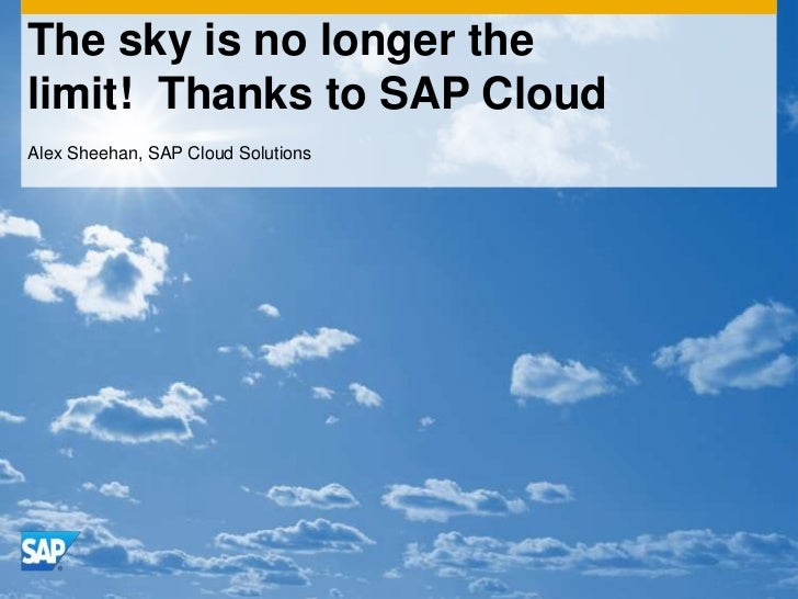 The sky is no longer thelimit! Thanks to SAP CloudAlex Sheehan, SAP Cloud Solutions