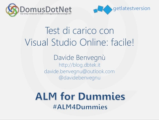 getlatestversion Test di carico con Visual Studio Online: facile! Davide Benvegnù http://blog.dbtek.it davide.benvegnu@out...