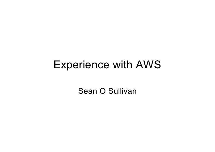 Experience with AWS      Sean O Sullivan
