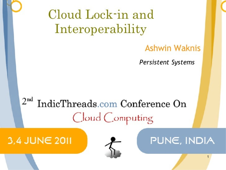 Cloud Lock-in and Interoperability               Ashwin Waknis              Persistent Systems                            ...