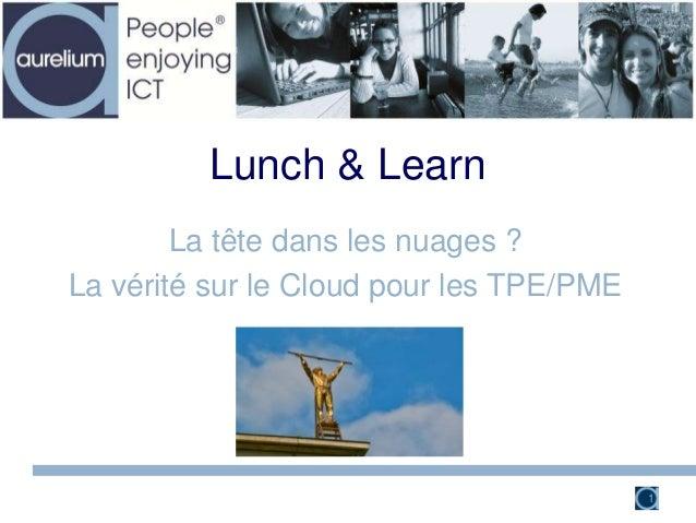 Lunch & LearnLa tête dans les nuages ?La vérité sur le Cloud pour les TPE/PME1